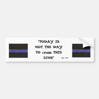 Thin Blue Line (Today is not the day) - Customized Bumper Sticker
