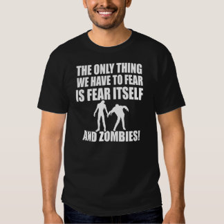 thing we have to fear is fear itself and zombies shirts