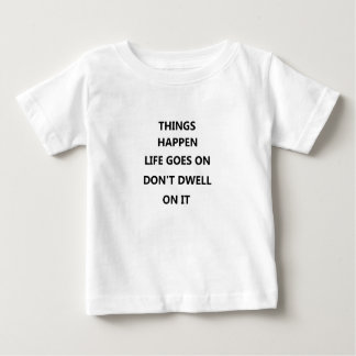 things happen life goes no don't dwell on baby T-Shirt