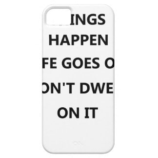 things happen life goes no don't dwell on iPhone 5 cases