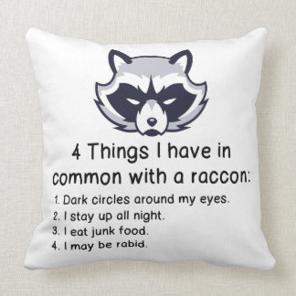THINGS I HAVE IN COMMON WITH A RACCOON CUSHION