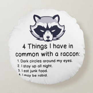 THINGS I HAVE IN COMMON WITH A RACCOON ROUND CUSHION