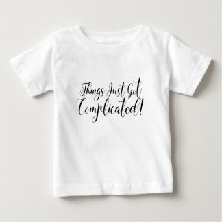 Things Just Got Complicated! Baby T-Shirt