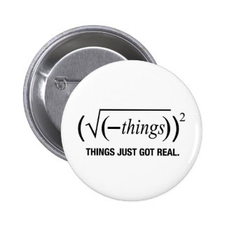 things just got real 6 cm round badge