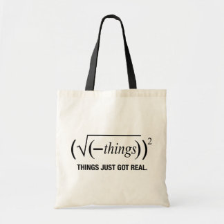 things just got real budget tote bag