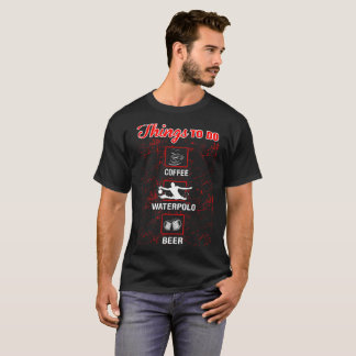 Things To Do Waterpolo Outdoors Sports Tshirt