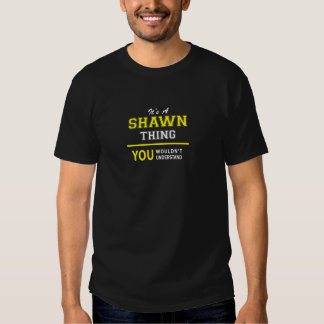 thingSHAWN thing, you wouldn't understand!! Shirt