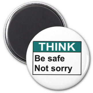 THINK Be Safe Not Sorry Magnet