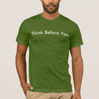 Think Before You T-Shirt
