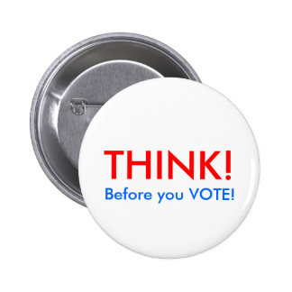 THINK!, Before you VOTE! 6 Cm Round Badge