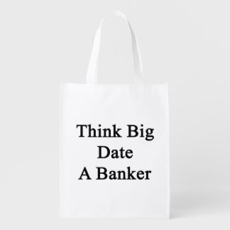 Think Big Date A Banker Reusable Grocery Bag