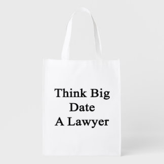 Think Big Date A Lawyer Reusable Grocery Bags