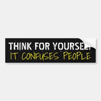 Think for Yourself It Confuses People: Humorous Bumper Sticker
