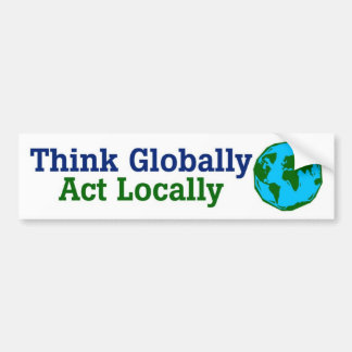 Think Globally, Act Locally Bumper Sticker
