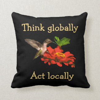 Think Globally Act Locally Hummingbird Pillow