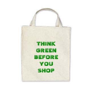 THINK GREEN BEFORE YOU SHOP TOTE BAG