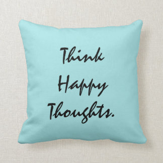 Think Happy Thoughts. Cushion