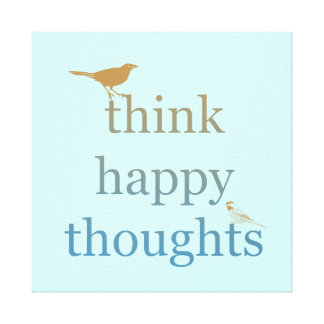 Think Happy Thoughts Stretched Canvas Prints