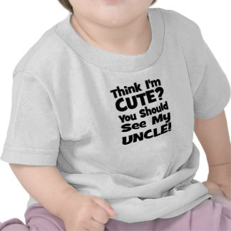 Think I m Cute You should see my UNCLE Tshirt