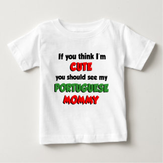 Think I'm Cute Portuguese Mommy Baby T-Shirt
