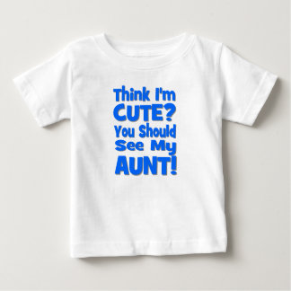 Think I'm Cute?  You should see my AUNT! blue Baby T-Shirt