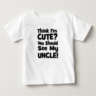 Think I'm Cute?  You should see my UNCLE! Shirts