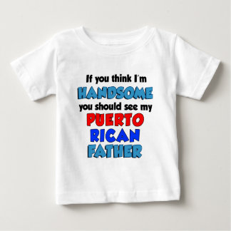 Think I'm Handsome Puerto Rican Father Baby T-Shirt
