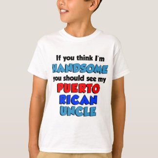 Think I'm Handsome Puerto Rican Uncle T-Shirt