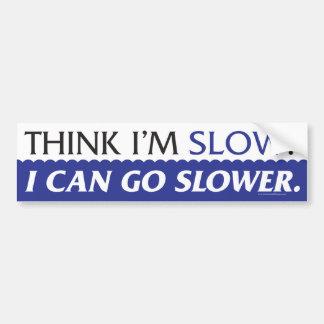 Think I'm Slow - Bumper Sticker