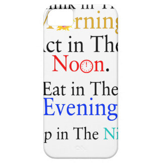 Think in The Morning. Act in The Noon. Eat in The iPhone 5 Cover