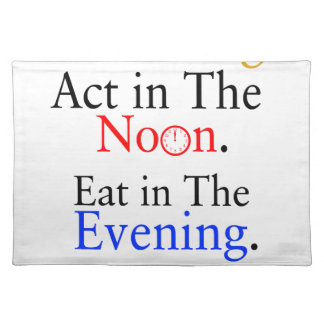 Think in The Morning. Act in The Noon. Eat in The Placemats