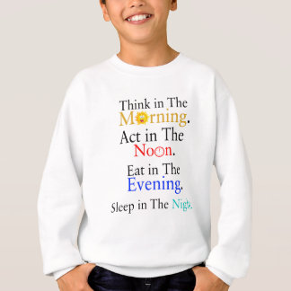 Think in The Morning. Act in The Noon. Eat in The Sweatshirt