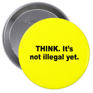 Think It s not illegal yet Pinback Button