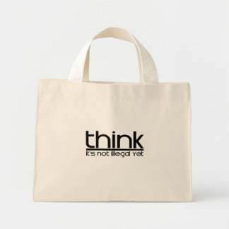 Think It's Not Illegal Yet Mini Tote Bag