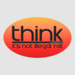 Think It's Not Illegal Yet Oval Sticker