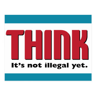 THINK It's not illegal yet Postcard
