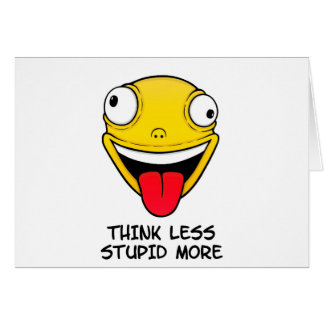 Think less, stupid more card