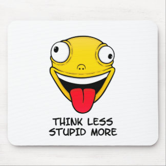 Think less, stupid more mouse pad