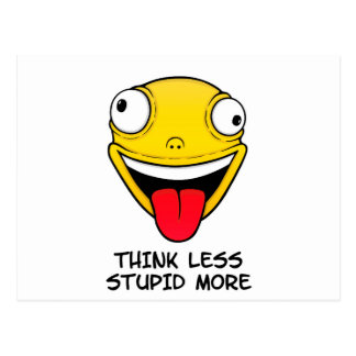 Think less, stupid more postcard
