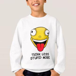 Think less, stupid more sweatshirt