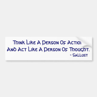 Think Like A Person Of Action... Bumper Sticker