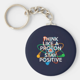 Think like a proton and stay positive basic round button key ring