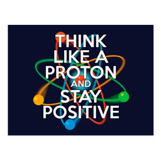 Think like a proton and stay positive postcard