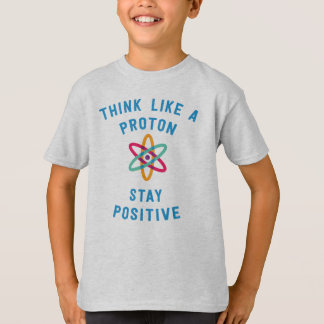 Think like a proton and stay positive science tee