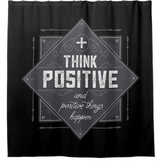 Think Positive and Positive Things Happen Shower Curtain
