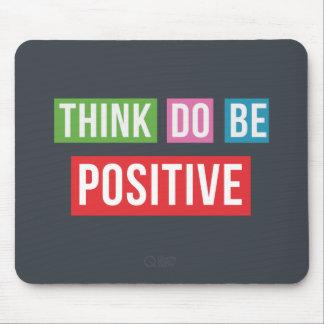 Think Positive Do Positive Be Positive Mousepad