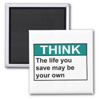THINK The Life You Save May Be Your Own Magnet