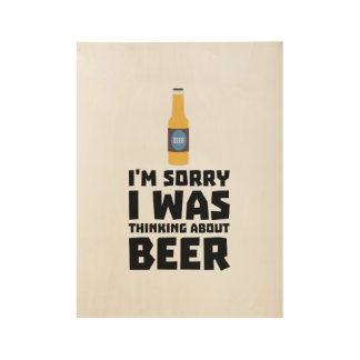 Thinking about Beer bottle Z860x Wood Poster