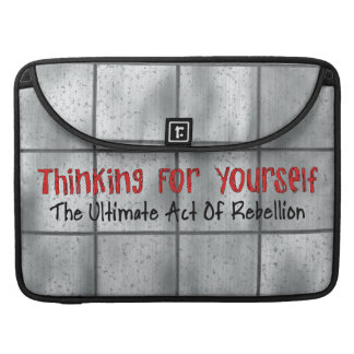 Thinking For Yourself Sleeve For MacBooks