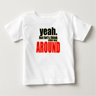 thinking other way around argument peace solution baby T-Shirt